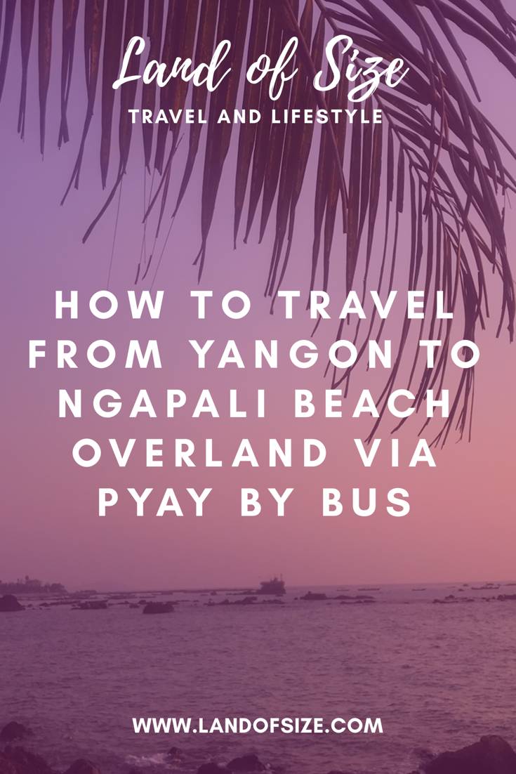 Travelling overland by bus from Yangon to Ngapali Beach via a stopover in Pyay