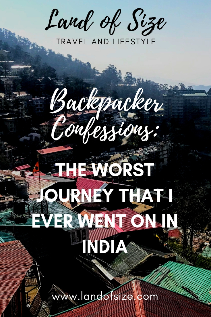 Backpacker Confessions: The worst journey that I ever went on in India
