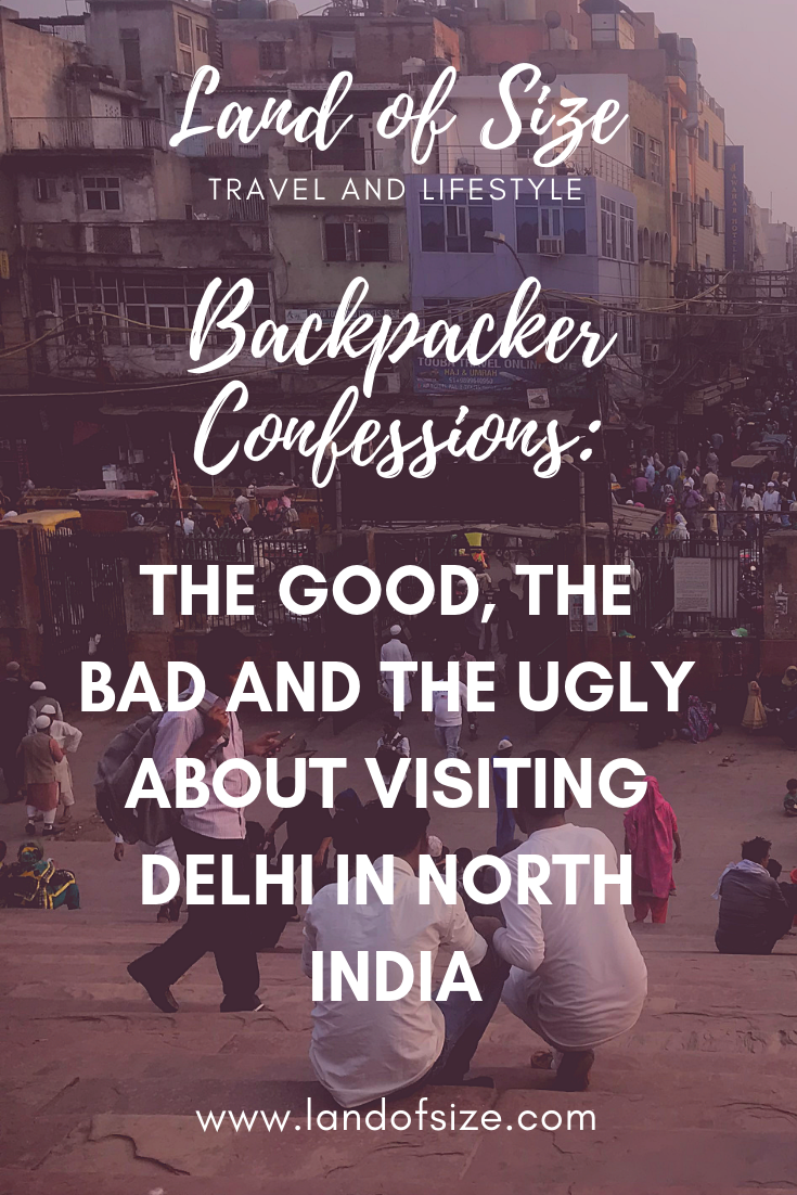 The good, the bad and the ugly about visiting Delhi in North India