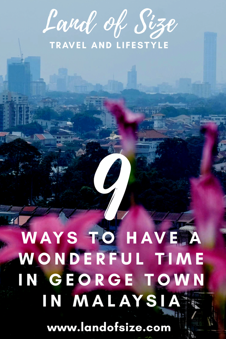 9 ways to have a wonderful time in George Town in Penang, Malaysia
