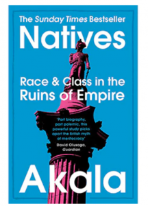 Natives: Race & Class in the Ruins of Empire by Akala (Two Roads)