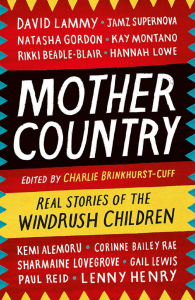 Mother Country: Real Stories of the Windrush Children by Charlie Brinkhurst-Cuff (Headline)