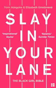 Slay In Your Lane: The Black Girl Bible by Yomi Adegoke and Elizabeth Uviebinené (Fourth Estate)