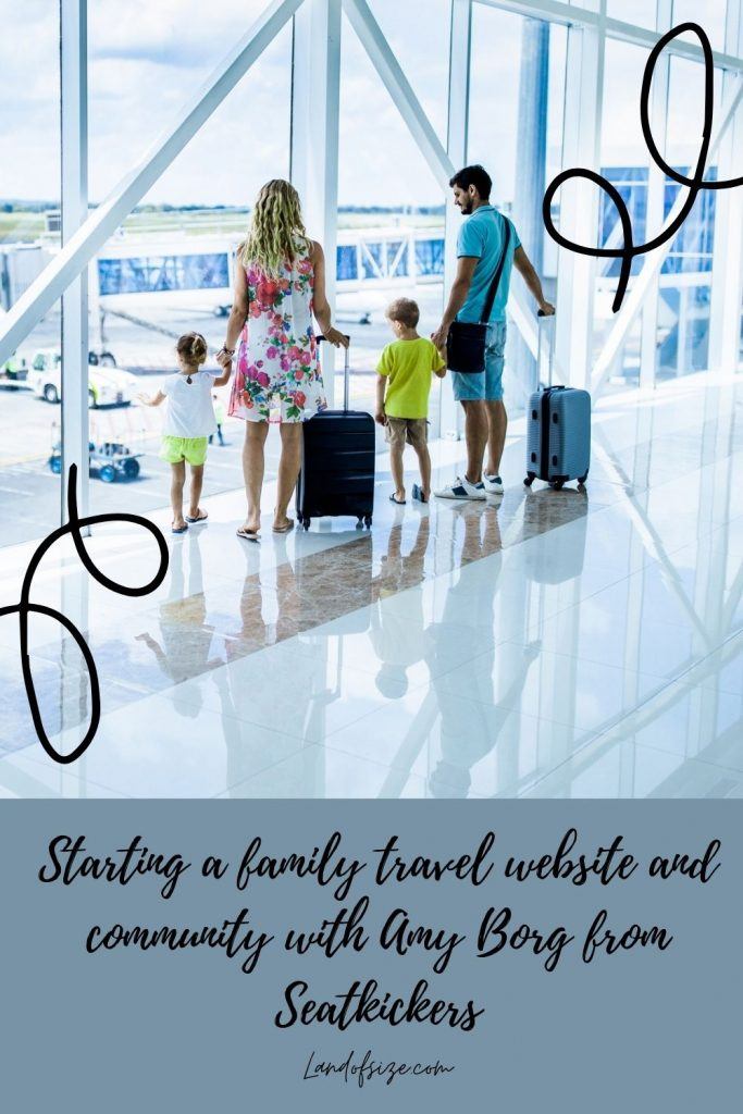 Starting a family travel website and community with Amy Borg from Seatkickers